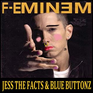 Jess The Facts & Blue Buttonz - 'F-EMINEM'