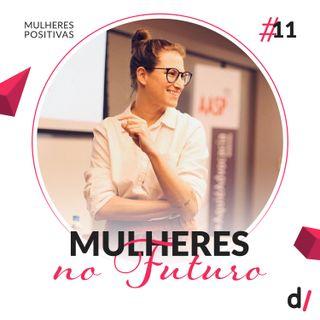 Mulheres Positivas #11 - Mulheres no futuro | com Daniela Klaiman