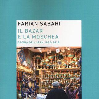"""Farian Sabahi """"Il bazar e la moschea"""""""