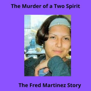 S.3 Ep. 13 FRED MARTINEZ - Murder of a Two Spirit