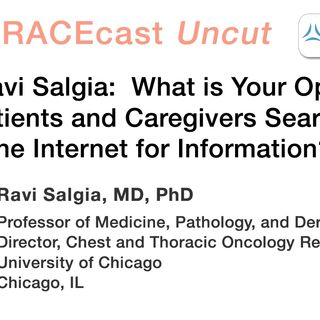 Dr. Ravi Salgia: What is Your Opinion of Patients and Caregivers Searching the Internet for Information?