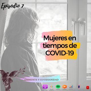 Episodio 7 Mujeres en tiempos de COVID-19