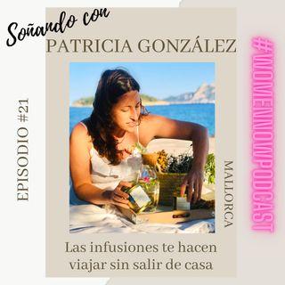 Ep. #21 Patricia González - Las infusiones te hacen viajar sin salir de casa