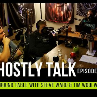 GHOSTLY TALK EPISODE 100 – PT 1 ROUND TABLE WITH STEVE WARD AND TIM WOOLWORTH