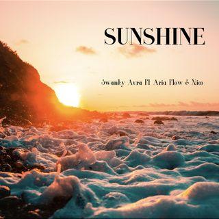 """Sunshine""-Swanky Aura Ft Aria Flow & Nico"