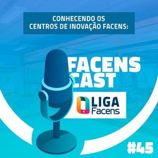 Facens Cast #45 Conhecendo os Centros de Inovação Facens: LIGA