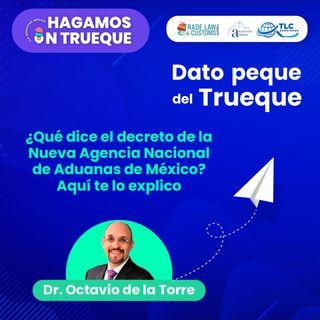 E40 Dato peque del trueque: ¿Qué dice el decreto de la Nueva Agencia Nacional de Aduanas de México? Aquí te lo explico