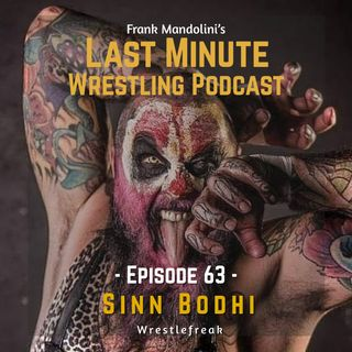 Ep. 63: Inside the twisted mind of Sinn Bodhi, wrestling's sickest clown