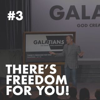 Galatians #3 - There's Freedom for YOU!