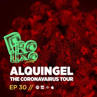 EP30 // Alquingel The Coronavairus Tour