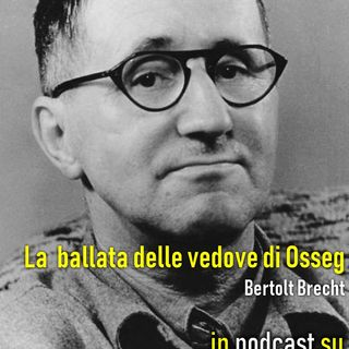 Bertolt Brecht - La Ballata delle Vedove di Osseg