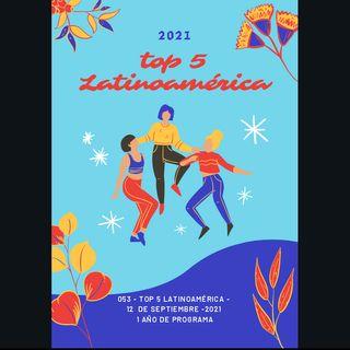 053 - Top 5 Latinoamérica - 12  de Septiembre -2021 1 año de prog