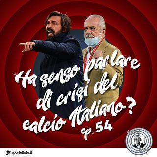 Ep 54 - Ha senso parlare di crisi del calcio italiano?