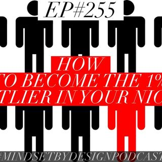 #255: How to Become the 1% Outlier in Your Niche