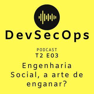 #03 - Engenharia Social, a arte de enganar?