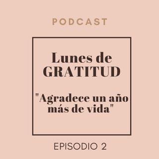 Lunes de Gratitud Episodio 2 Agradece un año más de vida