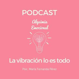 La vibración lo es todo | Ep. 38