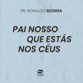 PAI NOSSO QUE ESTÁS NOS CÉUS // pr. Ronaldo Bezerra