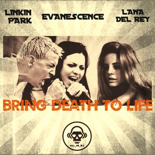 Kill_mR_DJ - Bring Death To Life (Linkin Park VS Evanescence VS Lana Del Rey)