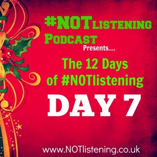 12 Days of #NOTlistening - Day 7