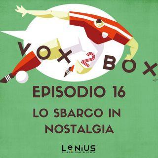 Episodio 16 - Lo sbarco in Nostalgia