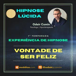 #01 | Experiência de Hipnose para Ativar a Vontade de ser Feliz | Odair Comin