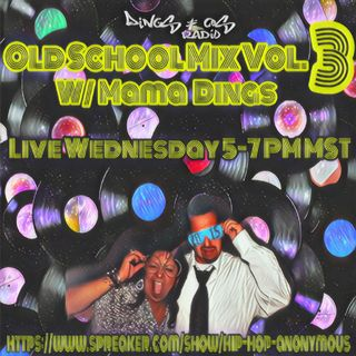 Old School Mix Vol.3 W/Mama Dings (7-11-18)