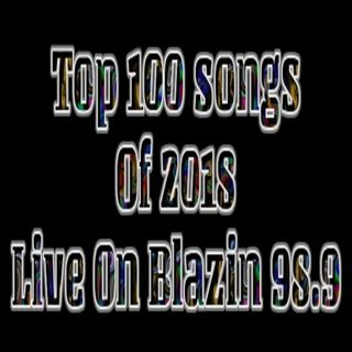 Top 100 Songs Of 2018 Live On Blazin 98.9 #NewYearsEve #HappyNewYears
