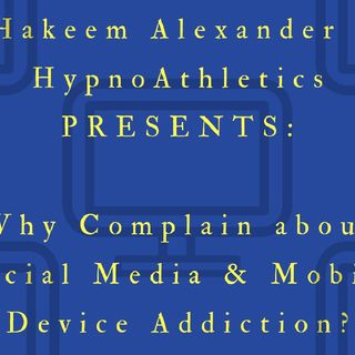 Why Complain About Social Media & Mobile Device Addiction