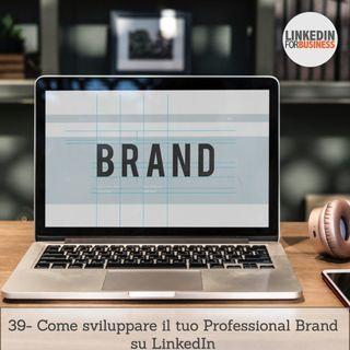 39-Come sviluppare Professional Brand su LinkedIn