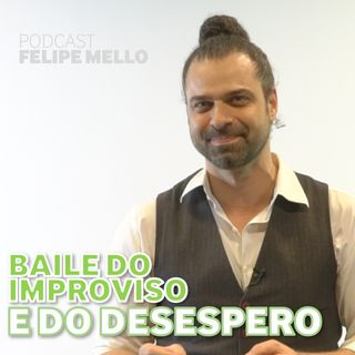 [Podcast Felipe Mello] Baile do Improviso e do Desespero