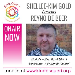 Reyno De Beer: Moral/Ethical Bankruptcy - A System for Control (KindaDetective Podcast with Shellee-Kim Gold)