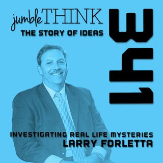 Investigating Real Life Mysteries with Larry Forletta