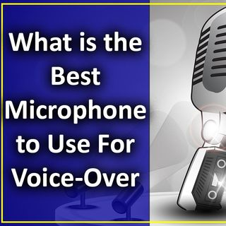 What is the Best Microphone to Use For Voice-Over