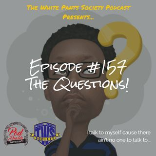 Episode 157 - The Questions!