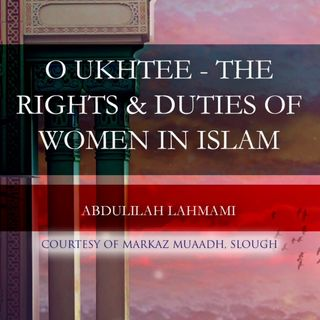 O Ukhtee - The Right & Duties of Women in Islam  - Abdulilah Lahmami
