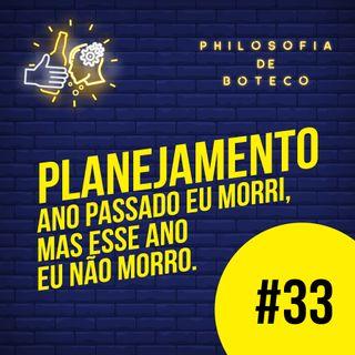 #33 - Planejamento (Ano Passado Eu Morri, Mas Esse Ano Eu não Morro)