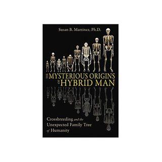 Susan B. Martinez, Ph.D.: The Mysterious Origins of Hybrid Man