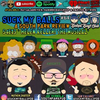 "Suck My Balls #64 - S4E13 Helen Keller! The Musical - ""GOBBLES!"""