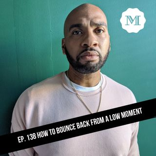 Ep. 138 How to bounce back from a low moment