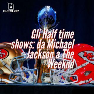 Gli Half Time Shows: da Michael Jackson a The Weeknd