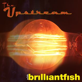 The Upstream_EP10- with Brilliantfish