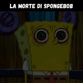 La morte di SpongeBob - CreepyPasta ITALIANE