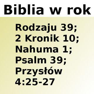039 - Rodzaju 39, 2 Kronik 10, Nahuma 1, Psalm 39, Przysłów 4:25-27