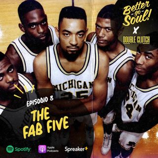 Better Go Soul S1E8: NCAA Focus - The Fab Five