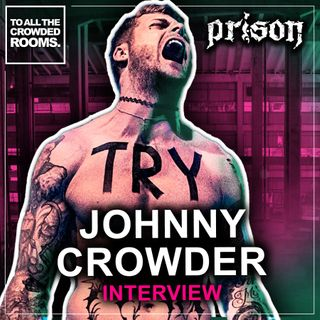 The Johnny Crowder Interview - Cope Notes Founder & Prison Vocalist