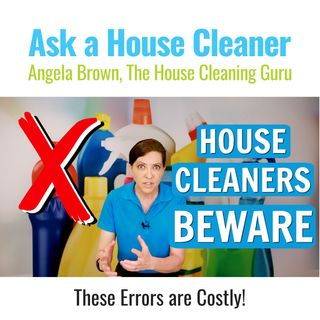 Big Mistakes Made by House Cleaners - Deadly Errors to Avoid