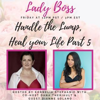 Handle the Lump, Heal your Life Part 4 with Dana Theriault and Dianne Solano