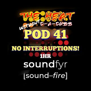 THE HEAT ON SOUNDFYR WITH D-A-DUBB POD41