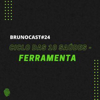 BrunoCast #24-Ciclo das 10 Saúdes - Ferramenta